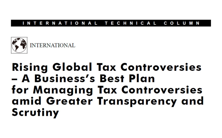 Rising Global Tax Controversies – A Business's Best Plan for Managing Tax Controversies amid Greater Transparency and Scrutiny