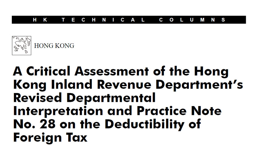 A Critical Assessment of the Hong Kong Inland Revenue Department's Revised Departmental Interpretation and Practice Note No. 28 on the Deductibility of Foreign Tax